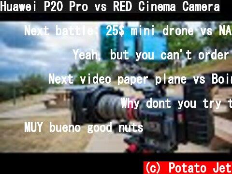 Huawei P20 Pro vs RED Cinema Camera  (c) Potato Jet