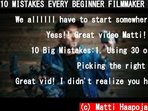 10 MISTAKES EVERY BEGINNER FILMMAKER MAKES  (c) Matti Haapoja