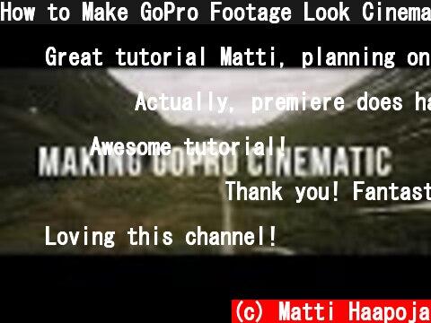How to Make GoPro Footage Look Cinematic  (c) Matti Haapoja