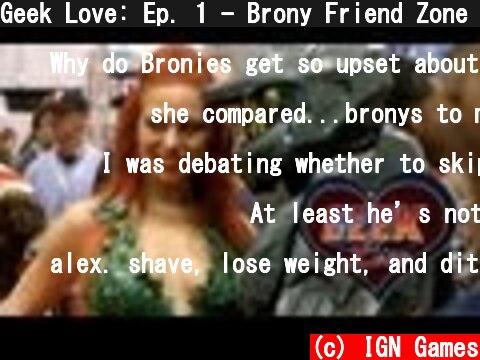 Geek Love: Ep. 1 - Brony Friend Zone (Alex)  (c) IGN Games