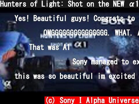 Hunters of Light: Shot on the NEW α1   Sony Alpha Films  (c) Sony I Alpha Universe