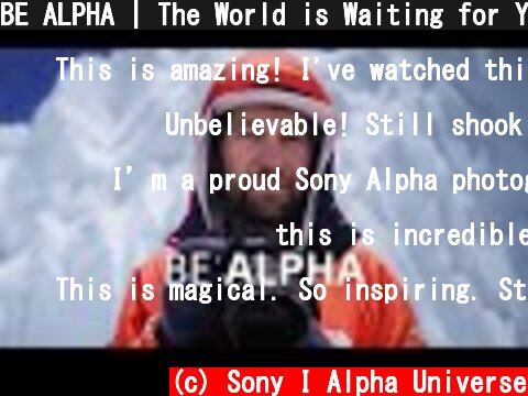 BE ALPHA   The World is Waiting for Your Perspective   Sony Alpha Universe  (c) Sony I Alpha Universe