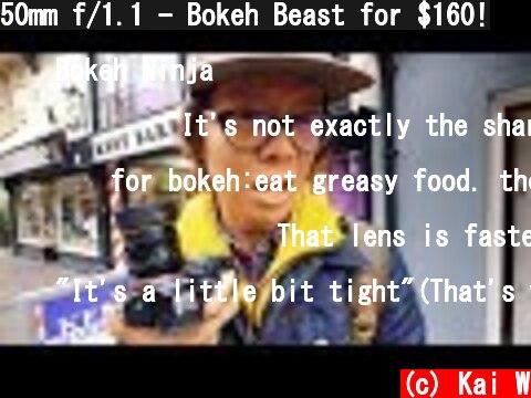 50mm f/1.1 - Bokeh Beast for $160!  (c) Kai W