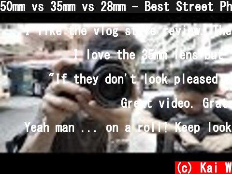 50mm vs 35mm vs 28mm - Best Street Photography Lens  (c) Kai W