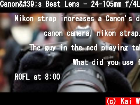 Canon's Best Lens - 24-105mm f/4L IS II USM Review  (c) Kai W