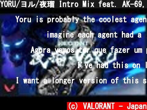 YORU/ヨル/夜瑠 Intro Mix feat. AK-69, MASAYUKI KOJO, HANABI - VALORANT  (c) VALORANT - Japan